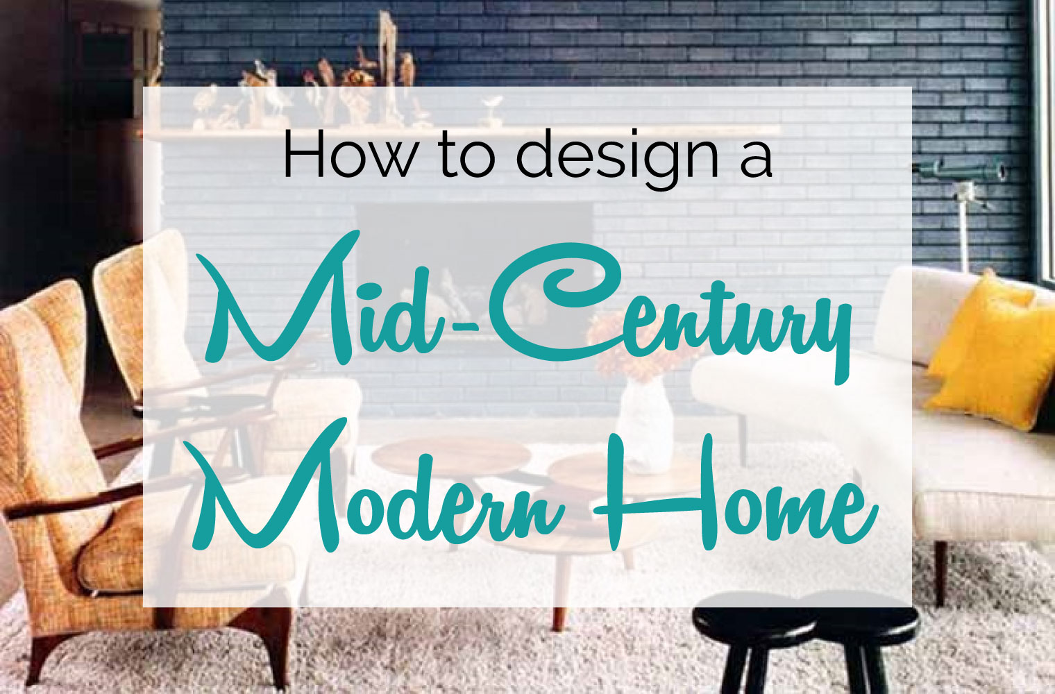 Mid Century Modern Design Decorating Guide